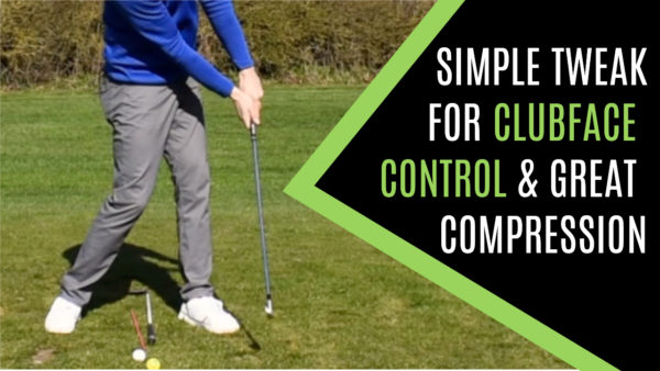 SIMPLE TWEAK FOR CLUBFACE CONTROL GREAT COMPRESSION