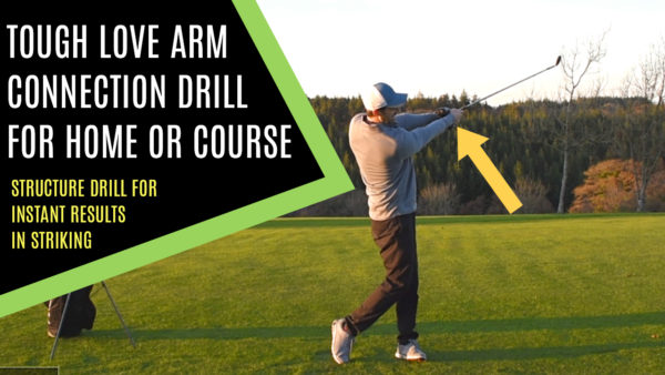 TOUGH LOVE ARM CONNECTION DRILL FOR HOME OR COURSE