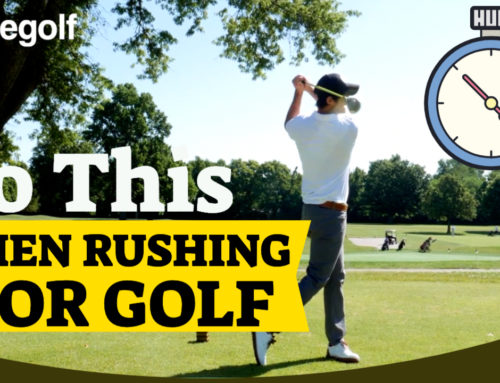 How To Play Great Golf When You Have To Rush To The Tee Or Can't Hit The Range